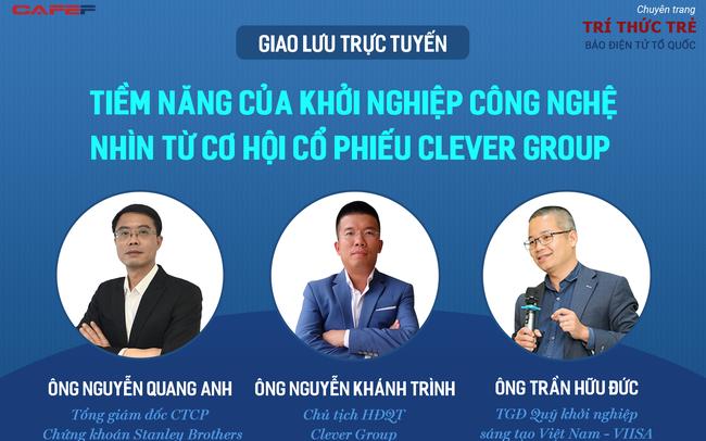 """Giao lưu trực tuyến: """"Tiềm năng của khởi nghiệp công nghệ nhìn từ cơ hội cổ phiếu Clever Group"""" diễn ra ngày 18/11"""