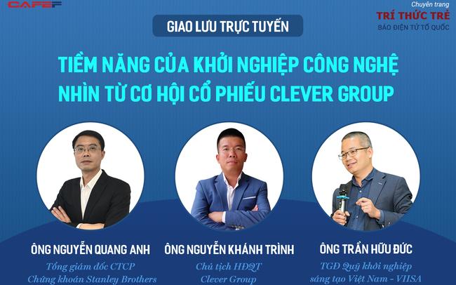 """Giao lưu trực tuyến:  """"Tiềm năng của khởi nghiệp công nghệ nhìn từ cơ hội cổ phiếu Clever Group"""""""