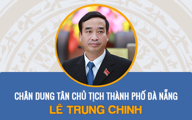 Infographic: Chân dung tân Chủ tịch thành phố Đà Nẵng Lê Trung Chinh