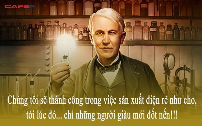 """""""Chúng tôi sẽ sản xuất được điện rẻ như cho, chỉ có người giàu mới thắp nến"""": Câu chuyện kinh điển về tầm nhìn của nhà phát minh vĩ đại Edison và bài học người muốn làm giàu phải biết"""