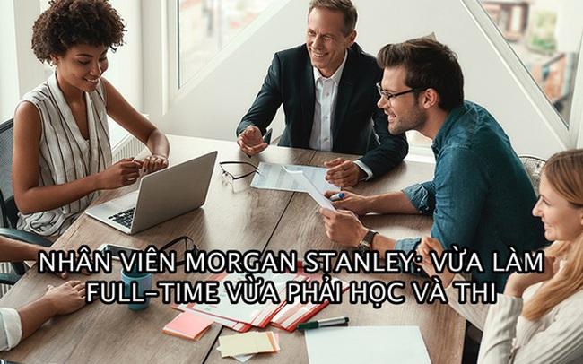 Kỳ thi làm tư vấn khốc liệt tại Morgan Stanley: 40% trượt thẳng cẳng trong lần đầu, số còn lại thi lại nhiều lần mới qua