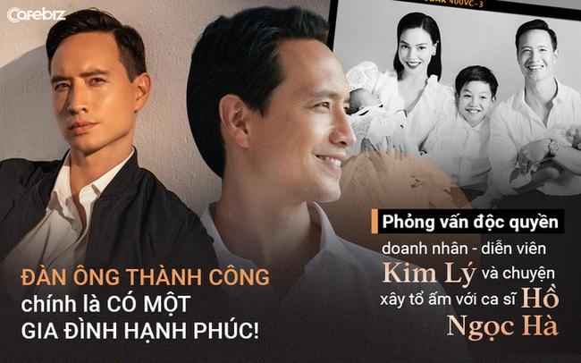 Doanh nhân - diễn viên Kim Lý và chuyện xây tổ ấm với ca sĩ Hồ Ngọc Hà: Đàn ông thành công chính là có một gia đình hạnh phúc!