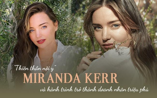 """Doanh nhân triệu phú gợi cảm bậc nhất thế giới - Miranda Kerr: Từ cô gái thôn quê trở thành """"thiên thần nội y"""" đình đám, """"số được hưởng"""" toàn chồng cực phẩm"""