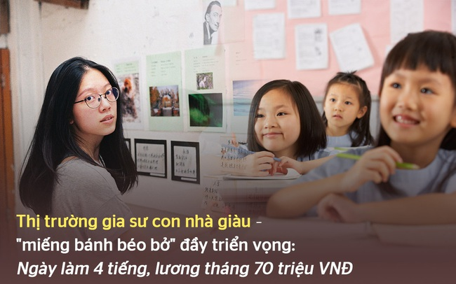 """Đằng sau công việc """"ngày làm 4 tiếng, lương tháng 70 triệu VNĐ"""" đang chớm nở tại Trung Quốc: Thị trường giáo dục tiềm năng với quy mô """"khủng"""" dành cho con nhà giàu"""