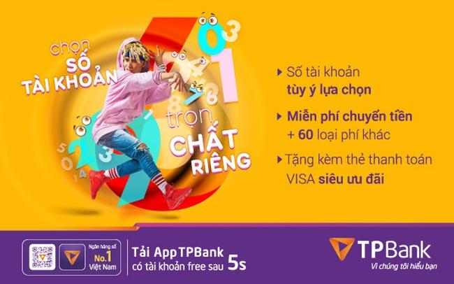 """""""Chọn số tài khoản – Trọn chất riêng"""" với mọi khách hàng ngay trên app TPBank"""