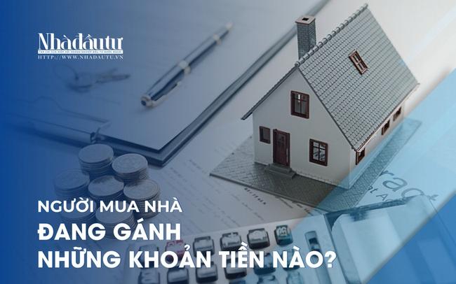 Người mua nhà đang gánh những khoản tiền nào?