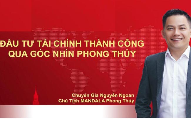 """Chuyên gia Phong thuỷ Nguyễn Ngoan bật mí """"kim tứ đồ"""" trong đầu tư chứng khoán sinh lợi"""