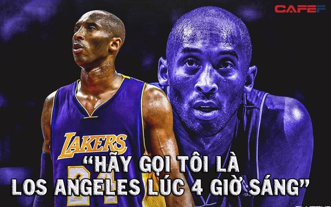 """""""Hãy gọi tôi là Los Angeles lúc 4 giờ sáng"""": Chuyện về huyền thoại bất tử Kobe Bryant chứng minh đây là con đường duy nhất để """"tìm sự vĩ đại"""""""