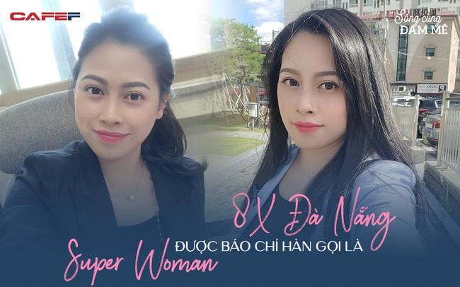 """8X Đà Nẵng được báo chí Hàn gọi là 'super woman': """"Cánh diều bay cao nhờ ngược gió, tôi tin rằng nghịch cảnh và thử thách là cơ hội để thành công"""""""