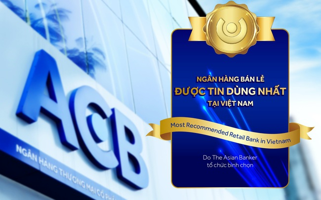 ACB: Thay đổi để được tin dùng nhất Việt Nam và hạng 10 Châu Á - Thái Bình Dương