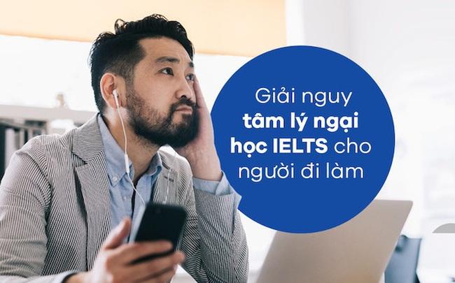 Giải nguy tâm lý ngại học IELTS cho người đi làm