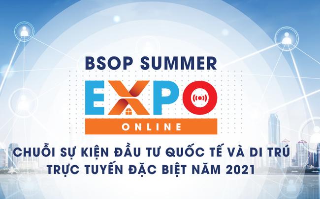 5 lý do không thể bỏ lỡ sự kiện BSOP SUMMER EXPO ONLINE