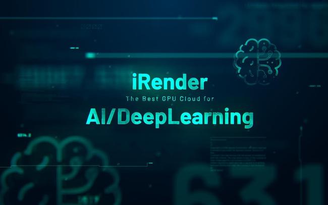 iRender tham vọng bình dân hóa dịch vụ Cloud Computing trong lĩnh vực AI/Machine Learning tại Việt Nam