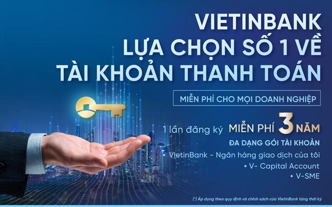 """""""Một lần đăng ký, miễn phí ba năm"""" cùng Gói dịch vụ tài khoản dành cho doanh nghiệp của VietinBank"""
