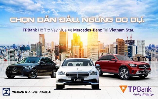 Ưu đãi lớn khi vay mua xe Mercedes-Benz tại Vietnam Star cùng TPBank