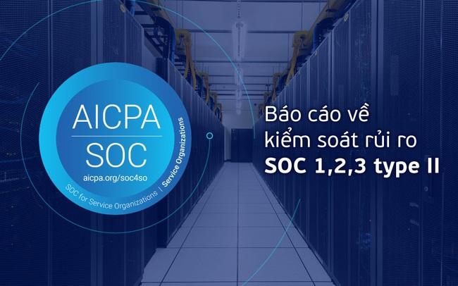 Viettel IDC được cấp báo cáo về kiểm soát rủi ro SOC 1,2,3 type II