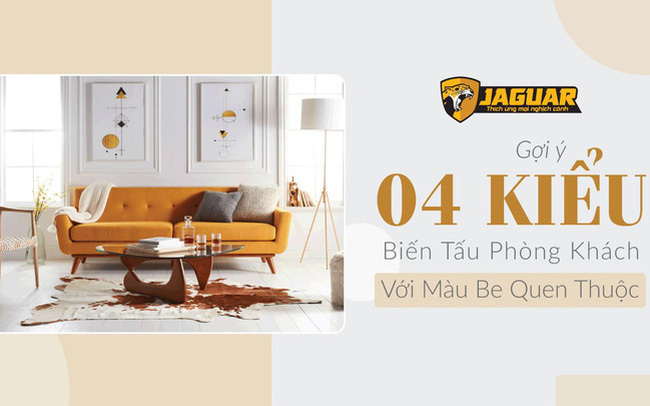 Cách biến tấu phòng khách với màu be quen thuộc cùng sơn Jaguar