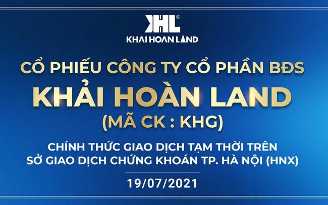 Khải Hoàn Land (MCK: KHG) chính thức giao dịch trên thị trường chứng khoán từ ngày 19/7/2021
