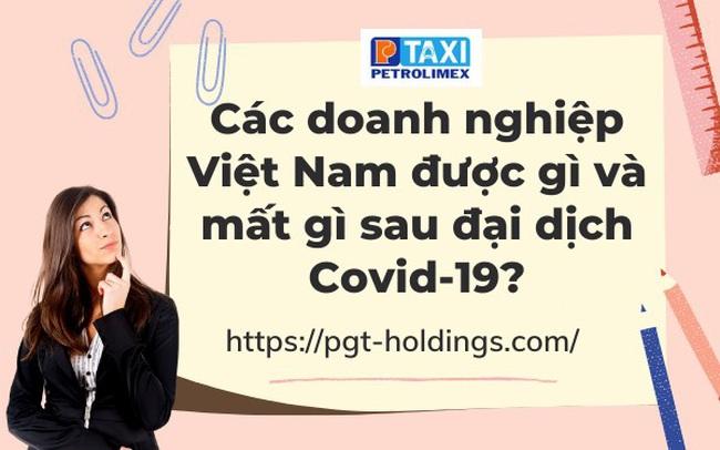 Các doanh nghiệp Việt Nam được gì và mất gì sau đại dịch Covid-19?