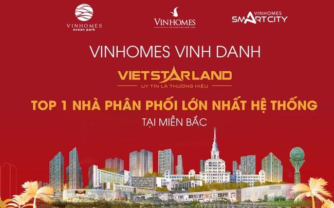 Vietstarland Top 1 nhà phân phối BĐS Vinhomes lớn nhất hệ thống miền Bắc
