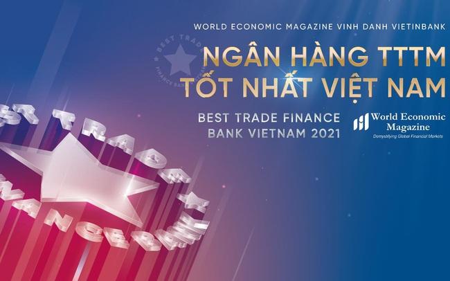 World Economic Magazine vinh danh VietinBank là Ngân hàng Tài trợ Thương mại tốt nhất năm 2021