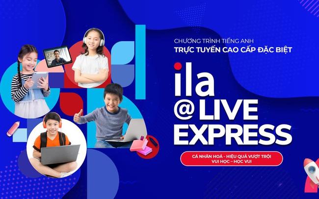 ILA@Live Express: Học tiếng Anh online theo cách đặc biệt cao cấp