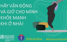 Bộ Y tế và WHO khuyến khích, hướng dẫn người dân các kiểu vận động để giữ sức khỏe trong mùa dịch COVID-19