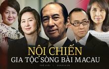 """Những người thừa kế đáng gờm nhất trong cuộc chiến """"xâu xé"""" đế chế sòng bạc Macau hàng trăm nghìn tỷ đồng của ông trùm Hà Hồng Sân"""