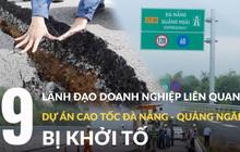 9 lãnh đạo doanh nghiệp liên quan đến cao tốc Đà Nẵng - Quảng Ngãi vừa bị khởi tố là ai?