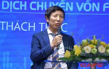 Nguyên Cục trưởng Cục đầu tư nước ngoài Phan Hữu Thắng: Đầu tư không phải du lịch, không phải cứ thích thì xách vali đi là xong!