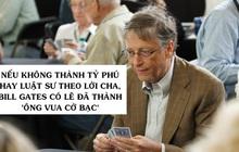 Tuổi trẻ khiến cha mẹ 'cạn lời' 5 lần 7 lượt của Bill Gates: Ham chơi, mê cờ bạc và đặc biệt thích trái lời người lớn!