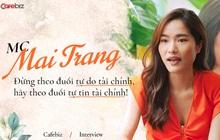 Từng đi shopping tiêu hết 10-15 triệu đồng một lúc, MC Mai Trang: Đừng theo đuổi tự do tài chính, hãy theo đuổi tự tin tài chính!