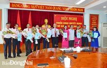 Đồng Nai điều động, bổ nhiệm nhiều lãnh đạo chủ chốt