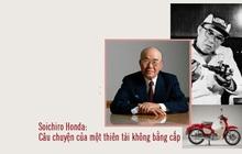 'Vị thánh kinh doanh' Soichiro Honda: Từ một thợ sửa xe trở thành nhà sáng lập đế chế Honda và câu chuyện của một thiên tài không bằng cấp