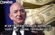 """""""Tằn tiện"""" như đại gia 200 tỷ USD Jeff Bezos: Mua hàng online, tận dụng đồ cũ, hạn chế mua thứ không cần thiết"""