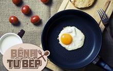 Muốn bữa sáng đủ chất, nhiều người ăn trứng kết hợp với món cực bổ này mà không biết sẽ gây tổn hại sức khỏe