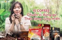 Điều gì khiến 1S Coffee được lòng người tiêu dùng sau lần đầu tiên thưởng thức