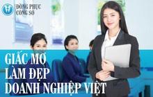 Giấc mơ làm đẹp hình ảnh doanh nghiệp Việt của thương hiệu Đồng Phục Công Sở