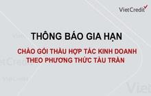 VietCredit thông báo gia hạn chào gói thầu hợp tác kinh doanh theo phương thức tàu trần