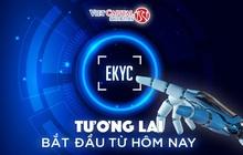 eKYC - bước tiến mới nâng tầm trải nghiệm dịch vụ nhà đầu tư