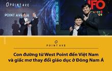 Con đường từ West Point đến Việt Nam và giấc mơ thay đổi giáo dục ở Đông Nam Á