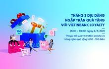 Tháng 3 dịu dàng - Ngập tràn quà tặng cùng VietinBank