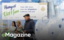 """Hương vị Việt Nam – """"Hoa tiêu"""" đưa con tàu Vinamilk vươn ra thế giới"""