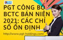 PGT Holdings công bố BCTC 6 tháng đầu năm 2021: Các chỉ số ổn định
