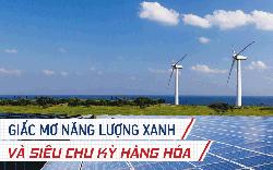 """Cơn khát năng lượng xanh sẽ là nguồn cơn của """"siêu chu kỳ hàng hoá kéo dài nhiều thập kỷ"""" tiếp theo?"""