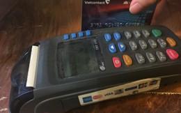 Phí cao, nhiều cửa hàng ngại quẹt thẻ cho khách