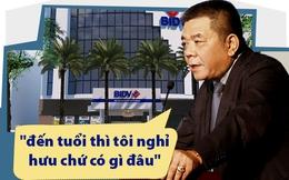 Ông Trần Bắc Hà: Từ chủ tịch BIDV quyền lực đến có lúc không dám nhận mình làm ngân hàng