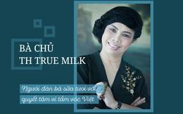 Bà chủ TH Truemilk: Người đàn bà sữa tươi với quyết tâm vì tầm vóc Việt