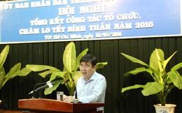 Chủ tịch UBND TP HCM: Cán bộ yếu thì nên nghỉ!