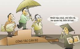 Chấm dứt tình trạng quy trình đúng, bổ nhiệm sai: Siết chặt quy trình bổ nhiệm